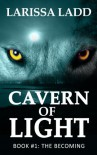 Cavern of Light: The Becoming - Larissa Ladd