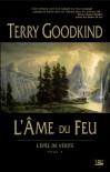 L'Epée de Vérité, tome V : L'Ame du feu - 'Terry Goodkind',  'Jean-Claude Mallé'