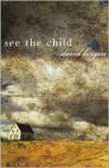 See the Child - David Bergen