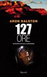 127 ore: Intrappolato dalla montagna - Aron Ralston