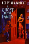 A Ghost in the Family - Betty Ren Wright
