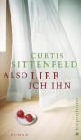Also lieb ich ihn - Curtis Sittenfeld