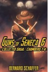 Guns of Seneca 6 Collected Saga Vol. I (Chambers 1-4) - Bernard Schaffer
