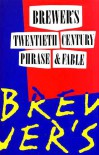 Brewer's Dictionary Of 20th Century Phrase And Fable - Houghton Mifflin Company