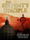 THE SERPENT'S DISCIPLE - Deborah Stevens
