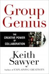 Group Genius: The Creative Power of Collaboration - Keith Sawyer