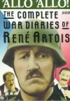 'Allo 'Allo: The Complete War Diaries of Rene Artois - Rene Artois, Rene Artois