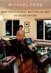 Why Photography Matters as Art as Never Before - Michael Fried
