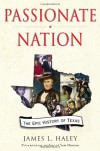 Passionate Nation: The Epic History of Texas - James L. Haley