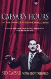 Caesar's Hours: My Life In Comedy, With Love and Laughter - Sid Caesar