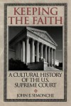 Keeping The Faith A Cultural History Of The U. S. Supreme Court - John E. Semonche