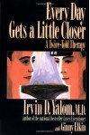 Every Day Gets A Little Closer: A Twice-told Therapy - Irvin D. Yalom, Ginny Elkin