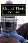 Grand Theft Equine - Margo Moon