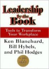 Leadership by the Book: Tools to Transform Your Workplace - Ken Blanchard,  Bill Hybels,  Phil Hodges