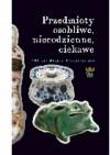 Przedmioty osobliwe, niecodzienne, ciekawe - praca zbiorowa, Barbara Szelegejd