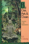 By Oak, Ash, & Thorn: Modern Celtic Shamanism - D.J. Conway, Jes Thorsen