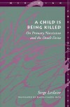 A Child Is Being Killed: On Primary Narcissism and the Death Drive - Serge Leclaire, Marie-Claude Hays