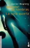 Buscador De Sombras ;La Luna Quieta - Javier Negrete