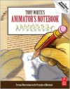 Tony White's Animator's Notebook: Personal Observations on the Principles of Movement - Tony  White