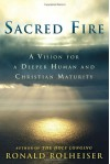 Sacred Fire: A Vision for a Deeper Human and Christian Maturity - Ronald Rolheiser