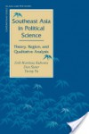 Southeast Asia in Political Science: Theory, Region, and Qualitative Analysis - Erik Kuhonta, Dan Slater, Tuong Vu