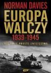 Europa walczy 1939-1945. Nie takie proste zwycięstwo - Norman Davies, Elżbieta Tabakowska