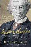 Nation Maker: Sir John A. Macdonald: His Life, Our Times - Richard J. Gwyn