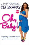 Oh, Baby!: Pregnancy Tales and Advice from One Hot Mama to Another - Tia Mowry