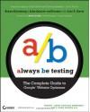 Always Be Testing: The Complete Guide to Google Website Optimizer - Bryan Eisenberg, John Quarto-vonTivadar