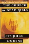 The Church of Dead Girls: A Novel - Stephen Dobyns