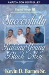 Successfully Raising Young Black Men - Kevin D. Barnes Sr., Daniel Whyte III