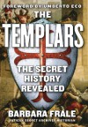 The Templars: The Secret History Revealed - Umberto Eco, Gregory Conti, Barbara Frale