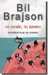 Ni ovde, ni tamo: putešestvija po Evropi - Bill Bryson, Maja Kaluđerović