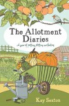 The Allotment Diaries: A Year of Potting, Plotting and Feasting - Kay Sexton