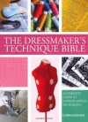 The Dressmaker's Technique Bible: A Complete Guide To Fashion Sewing Techniques - Lorna Knight