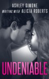 Undeniable - Ashley Simone;Alicia Roberts