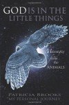 God Is in the Little Things: Messages from the Animals - Patricia Brooks