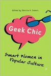 Geek Chic: Smart Women in Popular Culture - Sherrie A. Inness