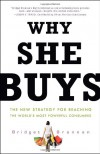 Why She Buys: The New Strategy for Reaching the World's Most Powerful Consumers - Bridget Brennan