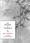 The King of Trees: Three Novellas: The King of Trees, The King of Chess, The King of Children - Ah Cheng, Bonnie S. MacDougall