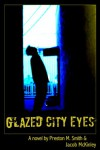 Glazed City Eyes - Preston M. Smith, Jacob McKinley