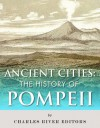 Ancient Cities: The History of Pompeii - Charles River Editors