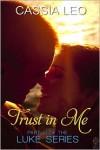 Trust in Me (LUKE Series, #6) - Cassia Leo