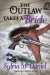 The Outlaw Takes a Bride (Burnett Brides) - Sylvia McDaniel