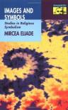 Images and Symbols - Mircea Eliade, Philip Mairet