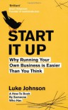 Start It Up: Why Running Your Own Business is Easier Than You Think - Luke Johnson
