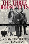 The Three Roosevelts: Patrician Leaders Who Transformed America - 'James MacGregor Burns',  'Susan Dunn'