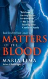 Matters Of The Blood (Blood Lines #1) - Maria Lima