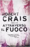 Attraverso Il Fuoco - Robert Crais