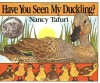 Have You Seen My Duckling? - Nancy Tafuri